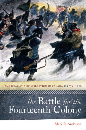 The Battle for the Fourteenth Colony: America's War of Liberation in Canada, 1774-1776 (...