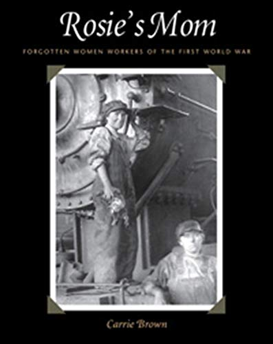 9781611685053: Rosie's Mom: Forgotten Women Workers of the First World War