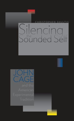 9781611685077: Silencing the Sounded Self: John Cage and the American Experimental Tradition