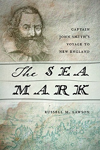 The Sea Mark: Captain John Smith's Voyage to New England: Lawson, Russell M.