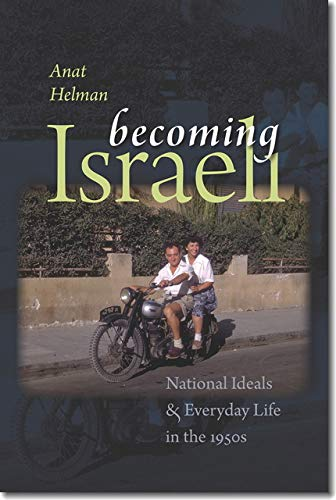 9781611685565: Becoming Israeli: National Ideals and Everyday Life in the 1950s (The Schusterman Series in Israel Studies)