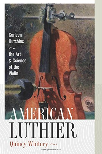 9781611685923: American Luthier: Carleen Hutchins-the Art and Science of the Violin
