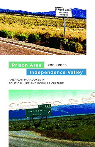 Prison Area, Independence Valley: American Paradoxes in Political Life and Popular Culture (...
