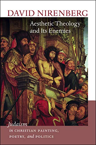 9781611687774: Aesthetic Theology and Its Enemies: Judaism in Christian Painting, Poetry, and Politics (Mandel Center for the Humaniti)
