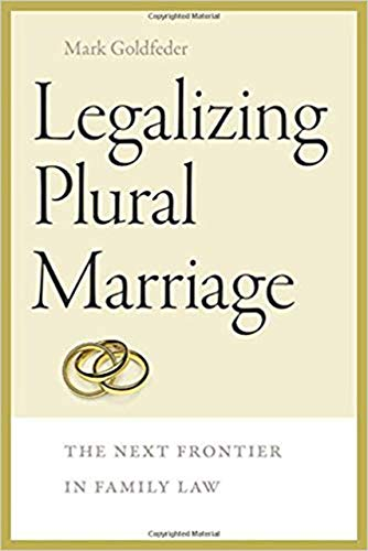 9781611688344: Legalizing Plural Marriage: The Next Frontier in Family Law (Brandeis Series on Gender, Culture, Religion, and Law)