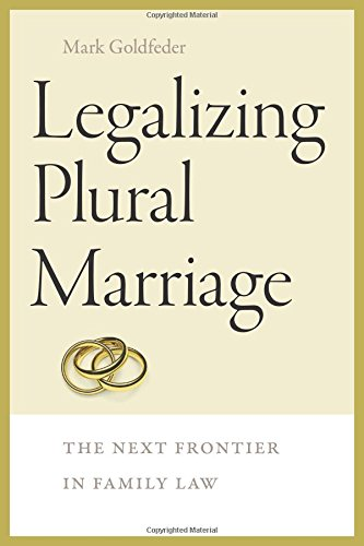 9781611688351: Legalizing Plural Marriage: The Next Frontier in Family Law (Brandeis Series on Gender, Culture, Religion, and Law)