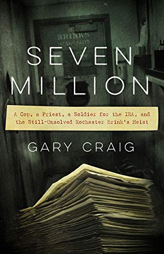 Seven Million: A Cop, a Priest, a Soldier for the IRA, and the Still-Unsolved Rochester Brink's...