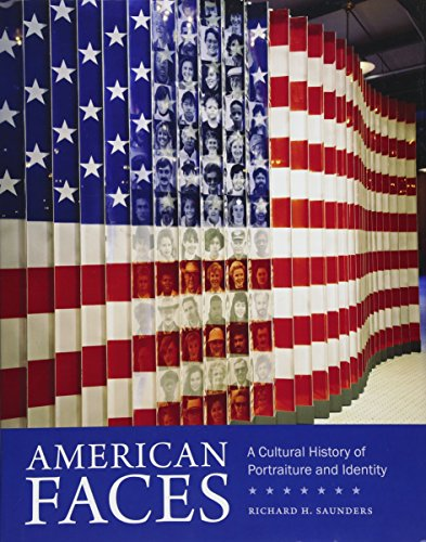 American Faces: A Cultural History of Portraiture and Identity (Hardcover): Richard H. Saunders