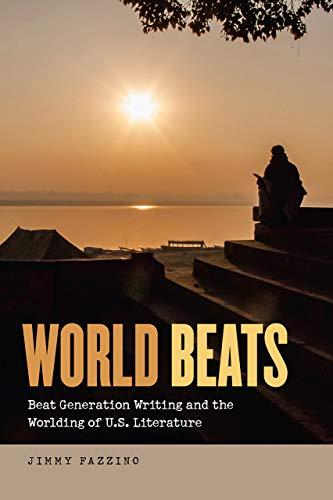 World Beats - Beat Generation Writing and the Worlding of U.S. Literature: Jimmy Fazzino