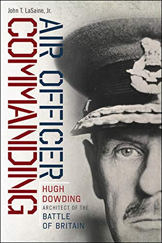 9781611689372: Air Officer Commanding: Hugh Dowding, Architect of the Battle of Britain