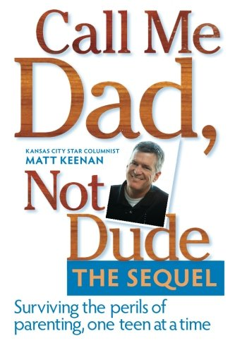 9781611690309: Call Me Dad, Not Dude. The Sequel: Surviving the perils of parenting, one teen at a time