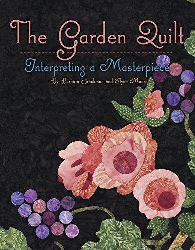 The Garden Quilt: Interpreting a Masterpiece (1611690455) by Barbara Brackman; Ilyse Moore