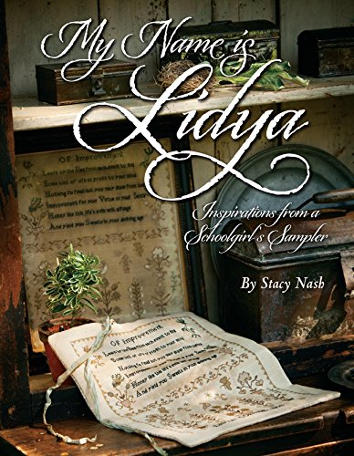 9781611690910: My Name is Lidya: Inspirations From a Schoolgirl's Sampler