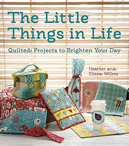 9781611691290: The Little Things in Life: Quilted Projects to Brighten Your Day
