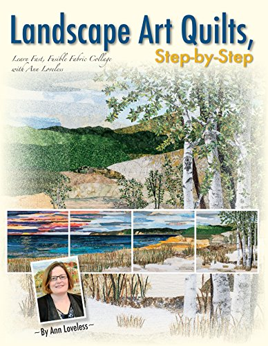 9781611691450: Landscape Art Quilts, Step by Step: Learn Fast, Fusible Fabric Collage with Ann Loveless