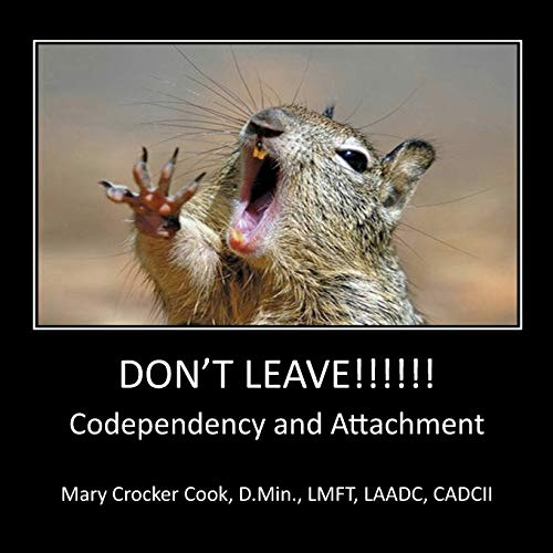Don't Leave !!!! Codependency and Attachment (Paperback): Mary Crocker Cook