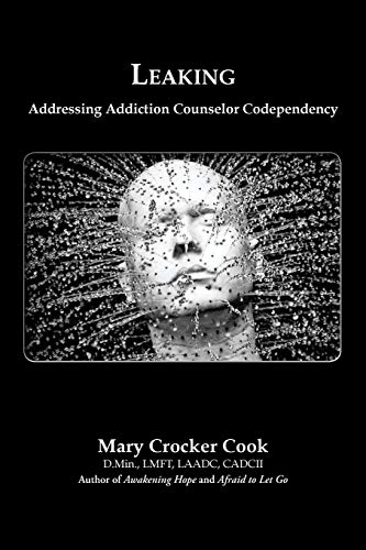 Leaking. Addressing Addiction Counselor Codependency: Cook, Mary Crocker