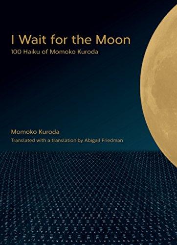 I Wait for the Moon: 100 Haiku: Kuroda, Momoko, Friedman,