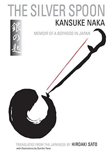 The Silver Spoon: Memoir of a Boyhood in Japan: Naka, Kansuke