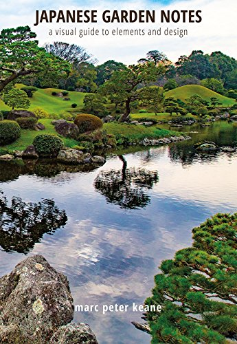 Japanese Garden Notes: A Visual Guide to Elements and Design: Marc Peter Keane