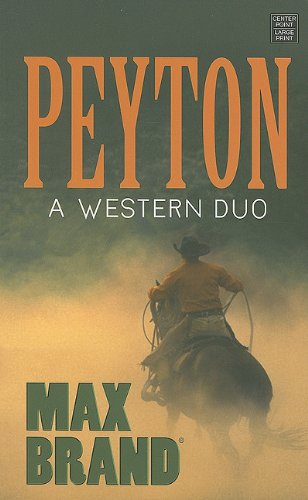 Peyton: A Western Duo (Center Point Premier Western (Large Print)) (1611730635) by Max Brand