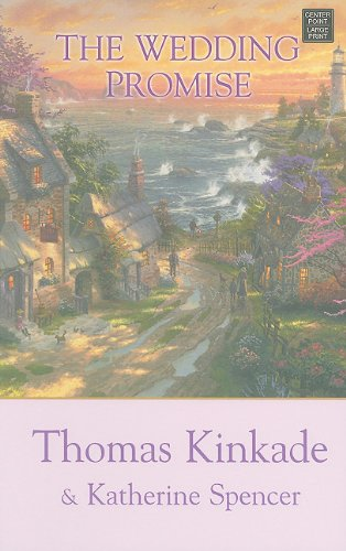 The Wedding Promise (Center Point Premier Fiction (Large Print)) (1611730694) by Kinkade, Thomas; Spencer, Katherine