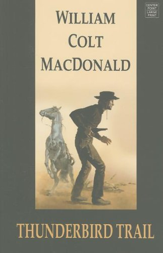 Thunderbird Trail (Center Point Western Complete (Large Print)): MacDonald, William Colt