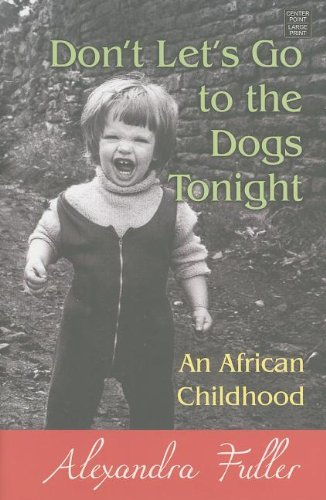 9781611731125: Don't Let's Go to the Dogs Tonight: An African Childhood