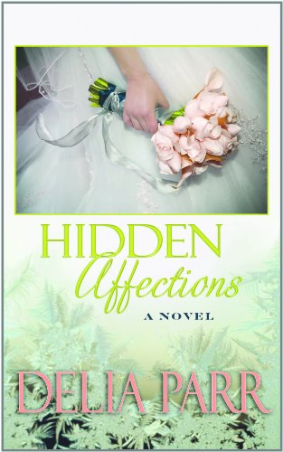 Hidden Affections (Christian Romance) (161173133X) by Parr, Delia