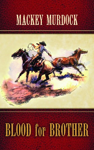 Blood for Brother (Center Point Western Complete): Mackey Murdock