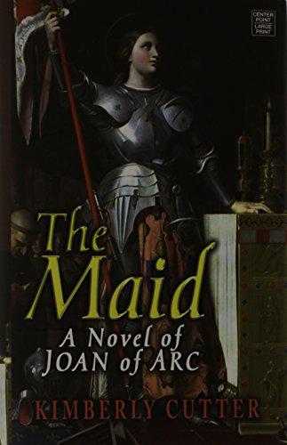 The Maid: A Novel of Joan of Arc (Hardback): Kimberly Cutter