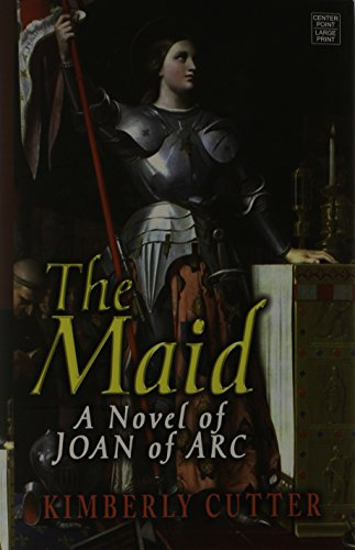The Maid: A Novel of Joan of Arc (Platinum Readers Circle (Center Point)): Kimberly Cutter