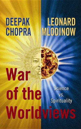 War of the Worldviews: Science VS. Spirituality: Chopra, Deepak; Mlodinow, Leonard