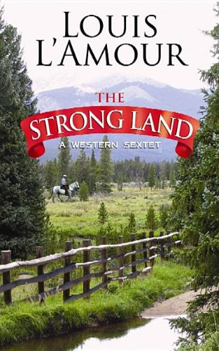 The Strong Land: A Western Sextet (Center Point Premier Western (Large Print)): L'Amour, Louis