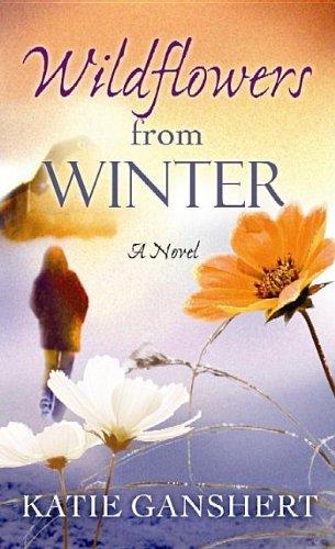Wildflowers from Winter: Ganshert, Katie