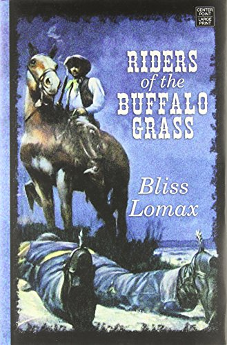 Riders of the Buffalo Grass (Center Point Western Complete (Large Print)): Lomax, Bliss