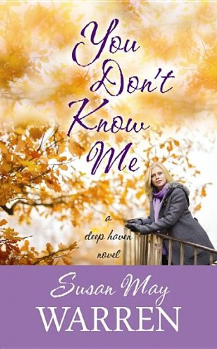 You Don't Know Me: A Deep Haven Novel (1611735750) by Susan May Warren