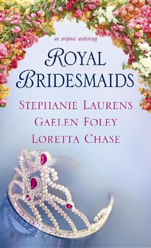 Royal Bridesmaids: An Original Anthology (1611736072) by Stephanie Laurens; Gaelen Foley; Loretta Chase