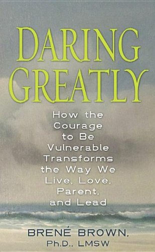 9781611736502: Daring Greatly: How the Courage to Be Vulnerable Transforms the Way We Live, Love, Parent, and Lead