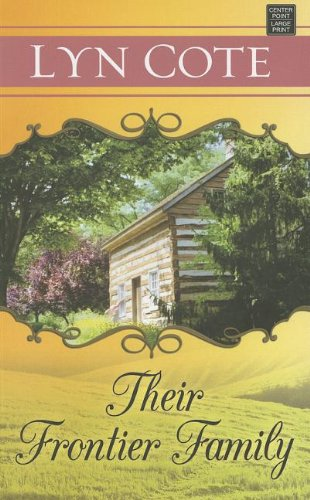 Their Frontier Family (Christian Romance): Cote, Lyn