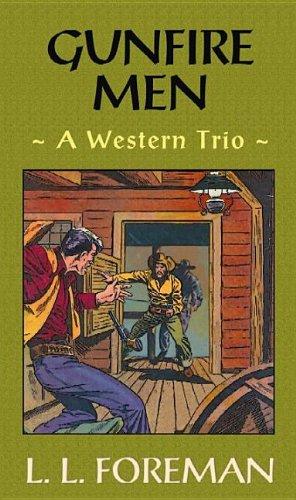 Gunfire Men: A Western Trio: Foreman, L. L.