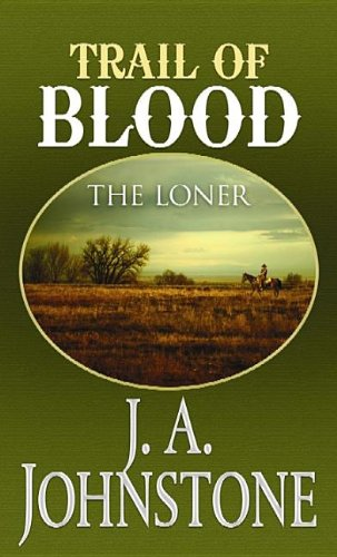 Trail of Blood (The Loner) (1611737982) by J. A. Johnstone