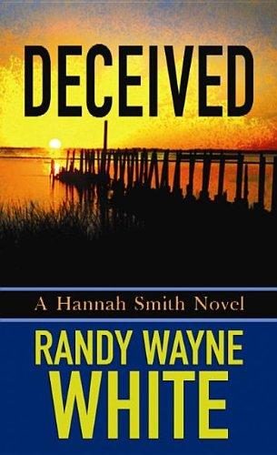 Deceived (Hannah Smith Novels): White, Randy Wayne
