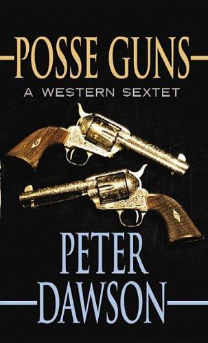 Posse Guns: A Western Sextet: Dawson, Peter