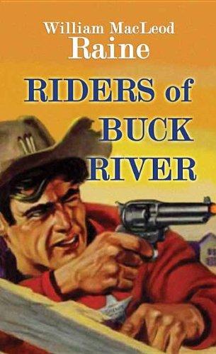 Riders of Buck River: Raine, William MacLeod