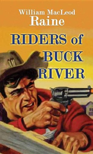 Riders of Buck River: Raine, William MacLeod