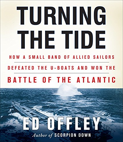 9781611743906: Turning the Tide: How a Small Band of Allied Sailors Defeated the U-Boats and Won the Battle of the Atlantic