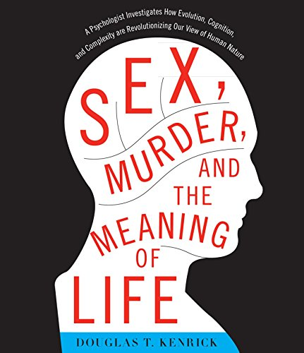 9781611744439: Sex, Murder, and the Meaning of Life: A Psychologist Investigates How Evolution, Cognition, and Complexity Are Revolutionizing Our View of Human Nature