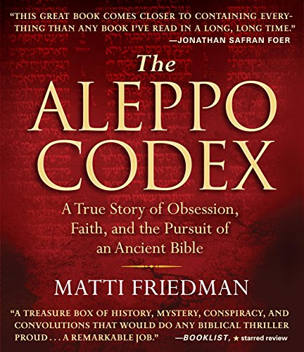 The Aleppo Codex: A True Story of Obsession, Faith, and the Pursuit of an Ancient Bible: Matti ...