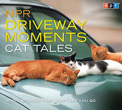 9781611748765: NPR Driveway Moments Cat Tales: Radio Stories That Won't Let You Go